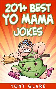 Yo Mama Jokes: 201+ Best Yo Momma jokes! (Comedy, Jokes And Riddles, Humour, Jokes For Kids, Yo Mama Jokes)