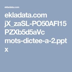 ekladata.com jX_zaSL-PO50AFI15PZXb5d5aVc mots-dictee-a-2.pptx