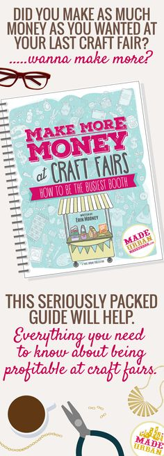 MAKE MORE MONEY AT CRAFT FAIRS - How to be the Busiest Booth. A guide for the beginner, intermediate or advanced. Full of tips to improve every area of applying to, preparing for and selling at craft fairs (including techniques for introverts). | MadeUrban.com