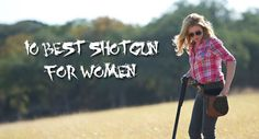 Find out what is the things to consider in choosing a shotgun and what is the best shotgun for women.