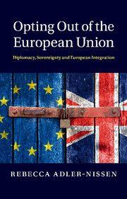 Opting out of the European Union : diplomacy, sovereignty and European integration / Rebecca Adler-Nissen.        Cambridge University Press, 2014