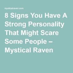 8 Signs You Have A Strong Personality That Might Scare Some People – Mystical Raven