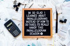 I'm so glad I learned about parallelograms instead of how to do taxes. It's really handy this parallelogram season. Funny quote