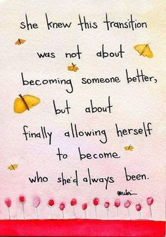 She knew this transition was not about becoming someone better, but about finally allowing herself to become who she'd always been.