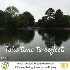 #113/365 ‪#‎365wellbeing‬ ‪ Take time to reflect each day, each week, each month, each quarter, each year... #‎TopTips‬ ‪#‎TakeTheOxygenFirst‬ ‪#‎TeacherWellbeing‬ ‪#‎TheTeacherSanctuary‬ ‪#‎EveryTeacherMatters‬ ‪#‎KathrynLovewell‬ ‪#‎breathe‬ ‪#‎relaxation‬ ‪#‎Soothe‬ ‪#‎Calm‬ ‪#‎Space‬ ‪#‎MindCalm‬ ‪#Reflection ‪#‎Reflect ‪#‎MindfulMoment‬ ‪#‎GetOutside‬ ‪#‎SmellTheRoses‬ ‪#‎PMA‬ ‪