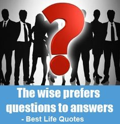 """""""The wise prefers questions to answers."""" is an original short life quote by Quotesan of Great Thoughts And Gentle Reminders."""