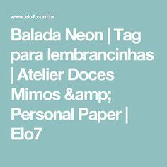 Balada Neon | Tag para lembrancinhas | Atelier Doces Mimos & Personal Paper | Elo7