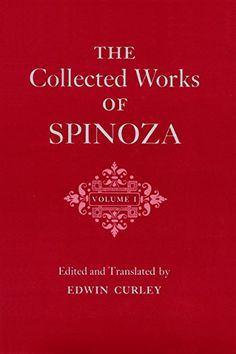 The Collected Works of Spinoza, Volume I Benedict de Spinoza