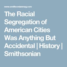 The Racial Segregation of American Cities Was Anything But Accidental   History   Smithsonian
