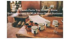 Little Knwn Facts You need To Know Before Starting An MLM Home Based Business (2)