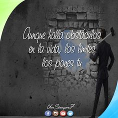 Aunque halla #obstáculos en la #vida, los #limites los pones #tu... #Vivesiempre7 - #frases #proyecto