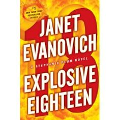 Explosive Eighteen   by Janet Evanovich (11/22/11)  Cant wait to read this one..... love her books