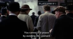 You cannot find peace by avoiding life, Leonard