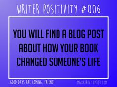 "+ DAILY WRITER POSITIVITY + "" #006 You will find a blog post about how your book changed someone's life. "" Want more writerly content? Follow maxkirin.tumblr.com!"
