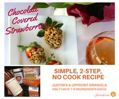 Chocolate Covered Strawberries: A Simple, 2-Step, No Cook Recipe and Great Valentine's Day Recipe Justin's Chocolate Hazelnut Butter, Upfront Granola Original Crunch and Strawberries; Add Wine such as a Rosé like Sacha Lichine.