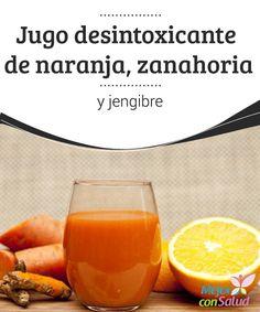 Jugo desintoxicante de naranja, zanahoria y jengibre  Con este jugo desintoxicante a base de naranja, zanahoria y jengibre vamos a disfrutar de un gran equilibrio interior y de un adecuado bienestar que se reflejará también por fuera.