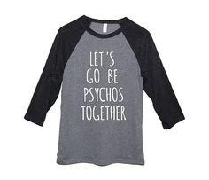 Let's Go Be PSYCHOS Together Triblend 3/4 by MondayGirlApparel