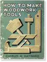 Woodworking By Hand: How To Make Woodwork Tools - Charles H Hayward