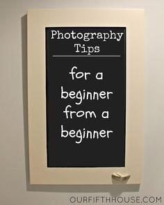 Photography Tips For A Beginner From A Beginner - Our Fifth House