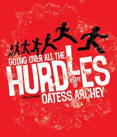 Going Over All the Hurdles : A Life of Oatess Archey, CT275.A812 B45 2008