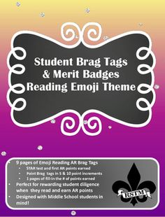 Brag Tags/Merit Badges are not just for younger students!  Have fun and foster by-in by getting excited about using these ready to print and go tags/badges in your classroom management system.This set has been designed to capture middle school and upper elementary grade student's interest for any AR reading program by using reading Emojis!This product contains:~9 pages of Emoji Reading AR Brag Tags    ~STAR test and first AR points earned     ~Point Brag  tags in 5 & 10 point increments  ...