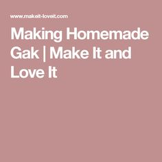 Making Homemade Gak | Make It and Love It