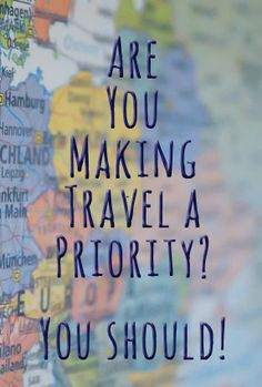 Are you making travel a priority? If not, you should! Click to learn why. #travel