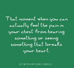 one of THE worst feelings ever. Totally happened when i heard my daughter tell me she calls another person mommy too. Needless to say, i balled like a freaking baby after i hung up the phone with her.. ive also had this feeling when i heard about my deaths of my cousin Jake (11.18.10) My great nana (10.27.11) and my Aunt Karen (4.8.12) <3