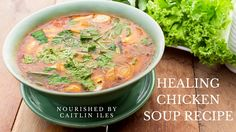 Healing Paleo Chicken Soup Recipe Nourished by Caitlin Iles