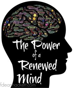 Here is why a renewed mind is so powerful and 4 areas where renewal must take place.