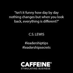 The Caffeine Partnership ( Nothing's Changed, Leader Quotes, Cs Lewis, Wednesday Wisdom, Leadership Quotes, Daily Motivation, Caffeine, Looking Back, Quote Of The Day