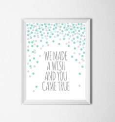 We Made A Wish And You Came True Print Digital Nursery Printable Wall Art Girls Room Print Mint Green And Grey Print by EllenPrintable on Etsy https://www.etsy.com/au/listing/261432046/we-made-a-wish-and-you-came-true-print