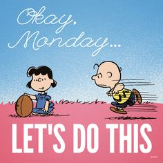 Okay Monday... let's do this