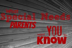 What Special Needs Parents want you to know!! Part 2 of this series.... Very informative; worth reading and sharing!!!