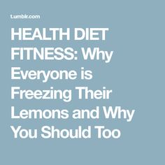 HEALTH DIET FITNESS: Why Everyone is Freezing Their Lemons and Why You Should Too