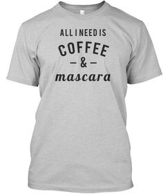 All I Need Is Coffee And Mascara Light Steel T-Shirt Front