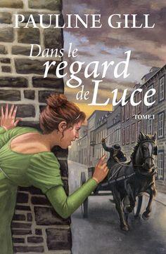 Dans le regard de Luce tome 1 - Pauline Gill -  Référence : 207449 #livre #littérature #book #Québec