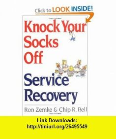 Knock Your Socks Off Service Recovery (9780814470848) Ron Zemke, Chip R. Bell , ISBN-10: 081447084X  , ISBN-13: 978-0814470848 ,  , tutorials , pdf , ebook , torrent , downloads , rapidshare , filesonic , hotfile , megaupload , fileserve