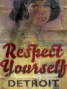 Respect Yourself Detroit paste-up outside of Avalon Bakery in Detroit, Michigan, Photo by Rebecca Solano Detroit Vs Everybody, Paris City, Aretha Franklin, Detroit Michigan, Street Art Graffiti, African American History, Motown, Murals, Respect