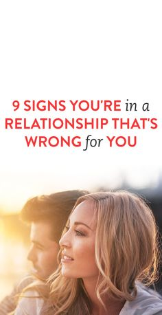 9 Signs You're In A Relationship That's Wrong For You
