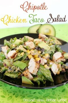 Chipotle Chicken Taco Salad- Crunchy green leaf lettuce, black beans, red onion, & sweet corn with chunks of smooth avocado in a creamy Chipotle-Lime Dressing all topped with juicy grilled chicken. DessertNowDinnerLater.com #salad #dressing