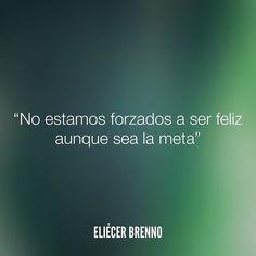 No estamos forzados a ser feliz aunque sea la meta Eliécer Brenno  #feliz #quotes #writers #escritores #EliecerBrenno #reading #textos #instafrases #instaquotes #panama #poemas #poesias #pensamientos #autores #argentina #frases #frasedeldia #lectura #letrasdeautores #chile #versos #barcelona #madrid #mexico #microcuentos #nochedepoemas #megustaleer #accionpoetica #colombia #venezuela