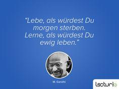 """""""Lebe, als würdest Du morgen sterben. Lerne, als würdest Du ewig leben."""" Gandhi. Take A Break, Gandhi, At Least, Movie Posters, Acre, Life, Film Poster, Popcorn Posters, Film Posters"""