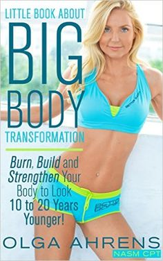 Little Book About Big Body Transformation: Burn, Build and Strengthen Your Body to Look 10 to 20 Years Younger! - Kindle edition by Olga Ahrens. Health, Fitness & Dieting Kindle eBooks @ Amazon.com.