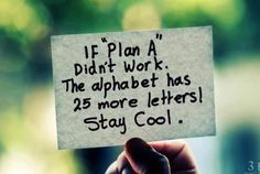 "#quote ""If plan A didn't work the alphabet has 25 more letters"""