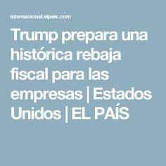 Trump prepara una histórica rebaja fiscal para las empresas | Estados Unidos | EL PAÍS