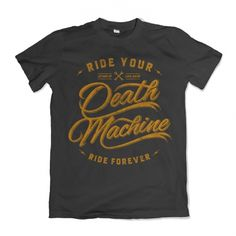 Ride your death machine forever Shirt design