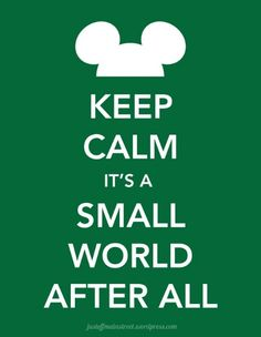 Keep Calm It's a Small World After All :)