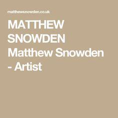 MATTHEW SNOWDEN Matthew Snowden - Artist