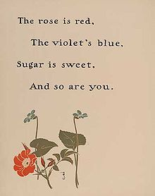 Roses are red,     Violets are blue,     Sugar is sweet,     And so are you.